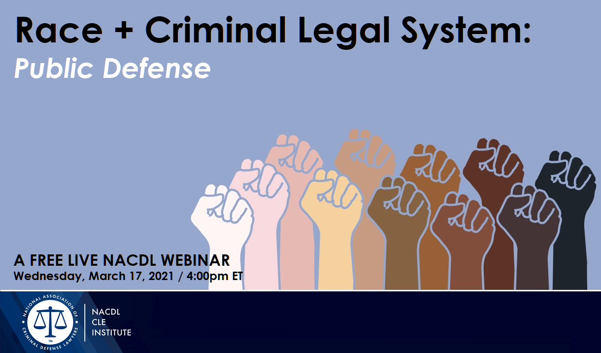 "Article NACDL FREE LIVE WEBINAR: ""Race + Criminal Legal System: Public Defense"""