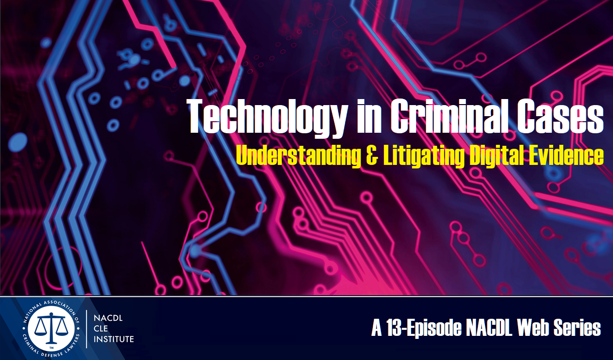 Article Technology in Criminal Cases: Understanding & Litigating Digital Evidence - A 13-Episode Web Series